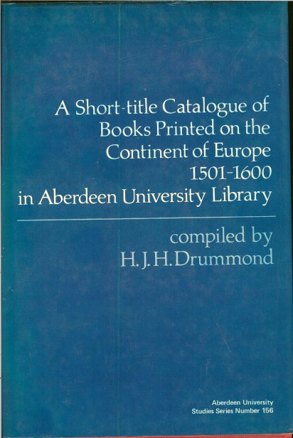 Image for A SHORT-TITLE CATALOGUE OF BOOKS PRINTED ON THE CONTINENT OF EUROPE 1501-1600 IN ABERDEEN LIBRARY