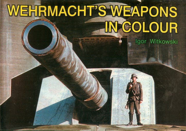 Image for WEHRMACHT'S WEAPONS IN COLOUR / BRON WEHRMACHTU W KOLORZE