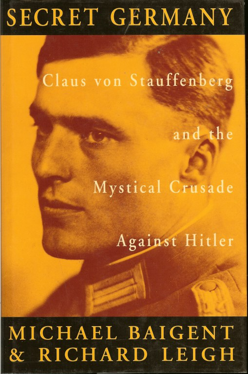 Image for SECRET GERMANY: CLAUS VON STRAUFFENBERG AND THE MYTSICAL CRUSADE AGAINST HITLER