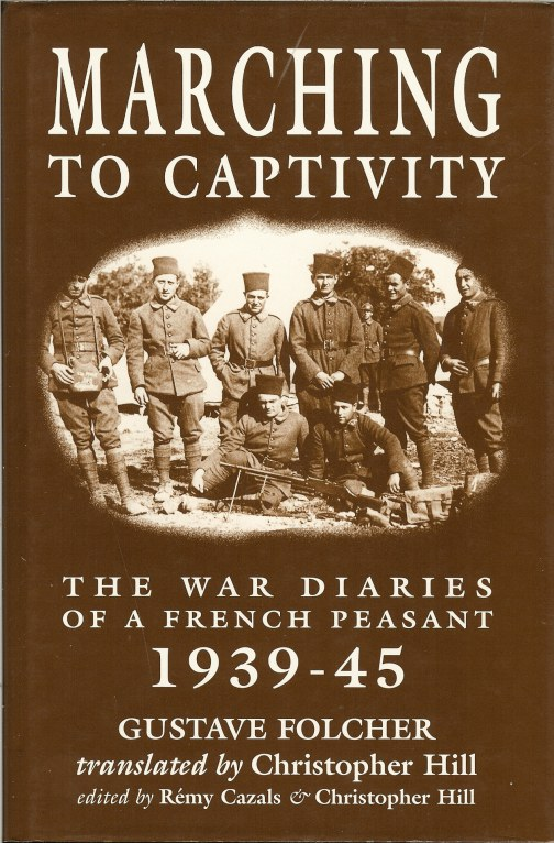 Image for MARCHING TO CAPTIVITY: THE WAR DIARIES OF A FRENCH PEASANT 1939-45