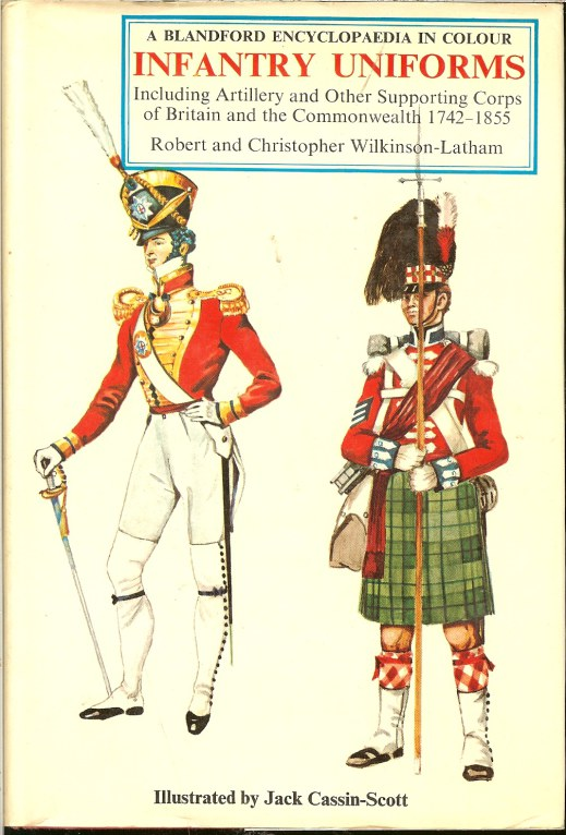 Image for INFANTRY UNIFORMS INCLUDING ARTILLERY AND OTHER SUPPORTING TROOPS OF BRITAIN AND THE COMMONWEALTH 1742-1855