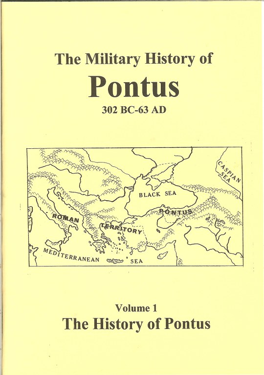 Image for THE MILITARY HISTORY OF PONTUS 302BC - 63AD: VOLUME 1 - THE HISTORY OF PONTUS