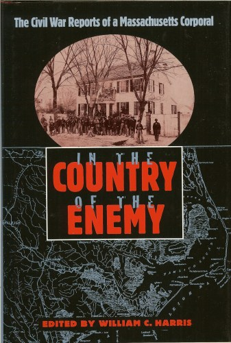 Image for IN THE COUNTRY OF THE ENEMY: THE CIVIL WAR REPORTS OF A MASSACHUSETTS CORPORAL