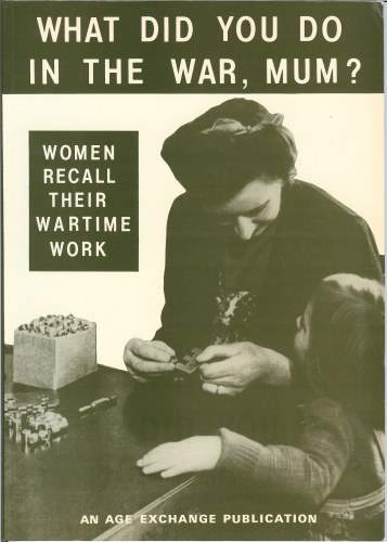 Image for WHAT DID YOU DO IN THE WAR, MUM? : WOMEN RECALL THEIR WARTIME WORK