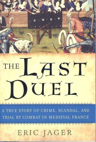 Image for THE LAST DUEL: A TRUE STORY OF CRIME, SCANDAL, AND TRIAL BY COMBAT IN MEDIEVAL FRANCE