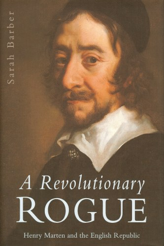 Image for A REVOLUTIONARY ROGUE: HENRY MARTEN AND THE ENGLISH REPUBLIC