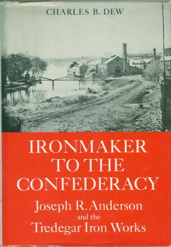 Image for IRONMAKER TO THE CONFEDERACY: JOSEPH R. ANDERSON AND THE TREDEGAR IRON WORKS