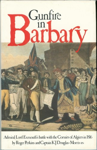 Image for GUNFIRE IN BARBARY: ADMIRAL LORD EXMOUTH'S BATTLE WITH THE CORSAIRS OF ALGIERS IN 1816