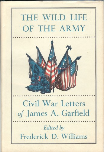 Image for THE WILD LIFE OF THE ARMY: CIVIL WAR LETTERS OF JAMES A. GARFIELD