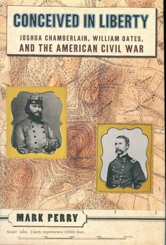 Image for CONCEIVED IN LIBERTY: JOSHUA CHAMBERLAIN, WILLIAM OATES AND THE AMERICAN CIVIL WAR