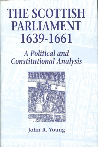 Image for THE SCOTTISH PARLIAMENT 1639-1661: A POLITICAL AND CONSTITUTIONAL ANALYSIS