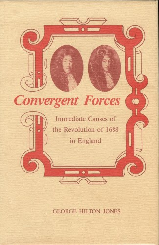 Image for CONVERGENT FORCES: IMMEDIATE CAUSES OF THE 1688 REVOLUTION IN ENGLAND