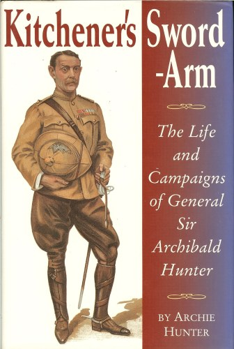 Image for KITCHENER'S SWORD-ARM: THE LIFE AND CAMPAIGNS OF GENERAL SIR ARCHIBALD HUNTER