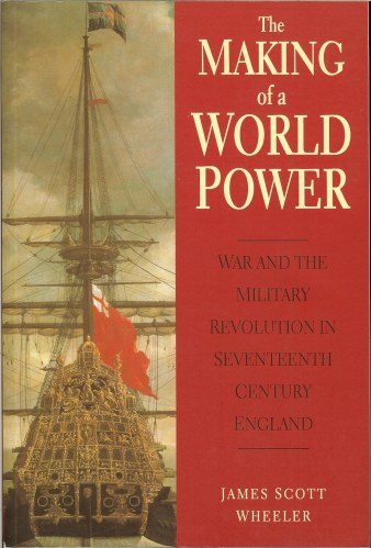 Image for THE MAKING OF A WORLD POWER: WAR AND THE MILITARY REVOLUTION IN SEVENTEENTH CENTURY ENGLAND