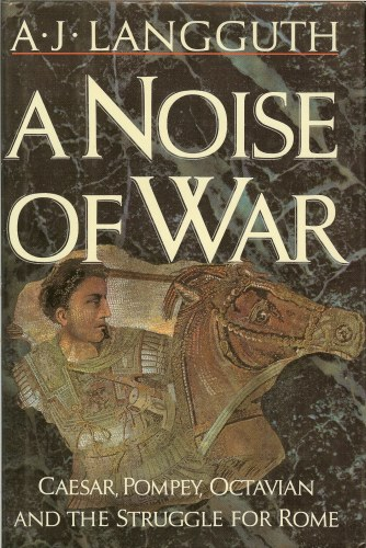 Image for A NOISE OF WAR: CAESAR, POMPEY, OCTAVIAN AND THE STRUGGLE FOR ROME