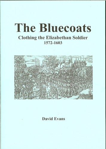 Image for THE BLUECOATS: CLOTHING THE ELIZABETHAN SOLDIER 1572-1603