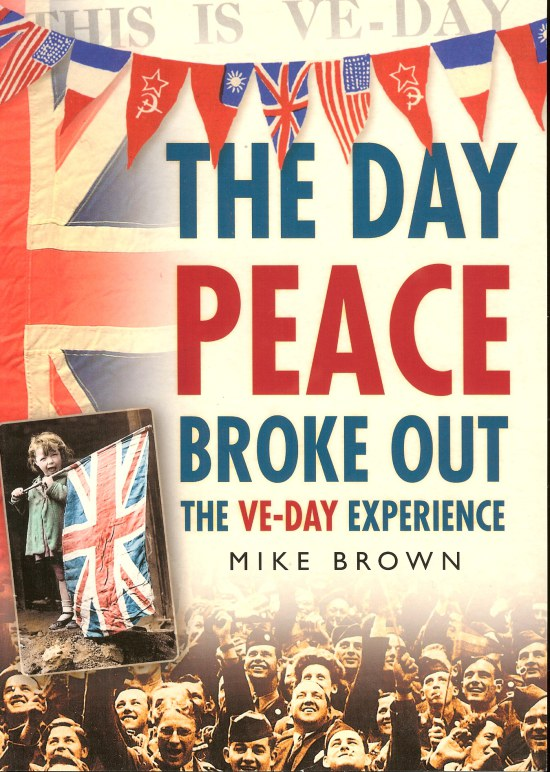 Image for THE DAY PEACE BROKE OUT: THE VE-DAY EXPERIENCE