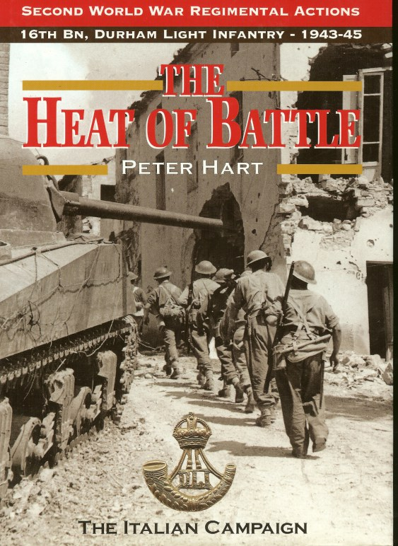 Image for THE HEAT OF BATTLE: THE 16TH BATTALION DURHAM LIGHT INFANTRY - THE ITALIAN CAMPAIGN 1943-1945