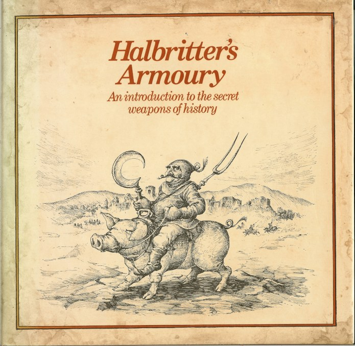 Image for HALBRITTER'S ARMOURY: AN INTRODUCTION TO THE SECRET WEAPONS OF HISTORY