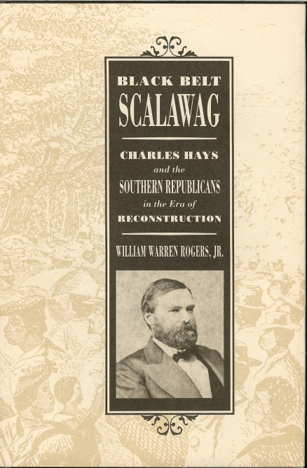 Image for BLACK BELT SCALAWAG: CHARLES HAYS AND THE SOUTHERN REPUBLICANS IN THE ERA OF RECONSTRUCTION