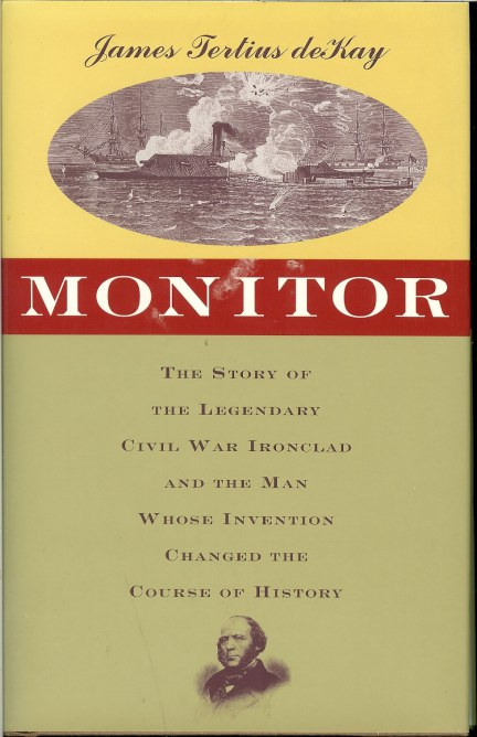 Image for MONITOR: THE STORY OF THE LEGENDARY CIVIL WAR IRONCLAD AND THE MAN WHOSE INVENTION CHANGED THE COURSE OF HISTORY