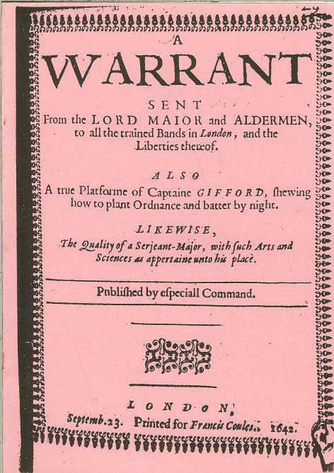 Image for A WARRANT ..TO ALL THE TRAINED BANDS IN LONDON...HOW TO PLANT ORDNANCE AT NIGHT.. 1642