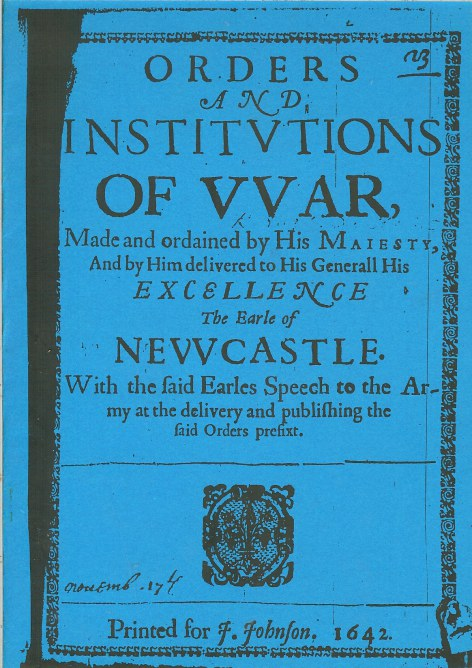 Image for ORDERS AND INSTITUTIONS OF WAR, MADE AND ORDAINED BY HIS MAJESTY, AND BY HIM DELIVERED TO HIS GENERALL HIS EXCELLECE THE EARLE OF NEWCASTLE (1642)