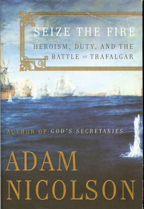 Image for SEIZE THE FIRE: HEROISM, DUTY, AND THE BATTLE OF TRAFALGAR