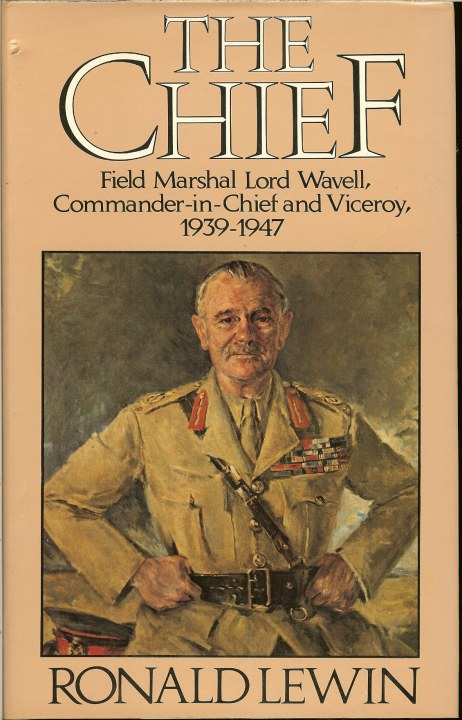 Image for THE CHIEF: FIELD MARSHAL LORD WAVELL, COMMANDER-IN-CHIEF AND VICEROY 1939-1947