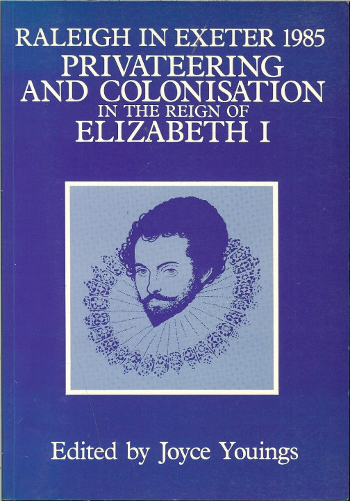 Image for RALEIGH IN EXETER 1985: PRIVATEERING AND COLONISATION IN THE REIGN OF ELIZABETH I