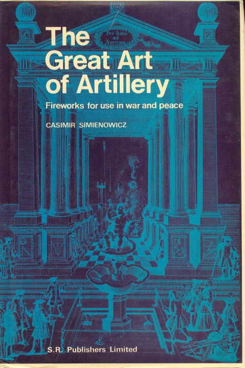 Image for THE GREAT ART OF ARTILLERY : FIREWORKS FOR USE IN WAR AND PEACE