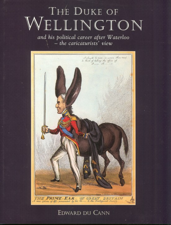 Image for THE DUKE OF WELLINGTON AND HIS POLITICAL CAREER AFTER WATERLOO - THE CARICATURISTS' VIEW