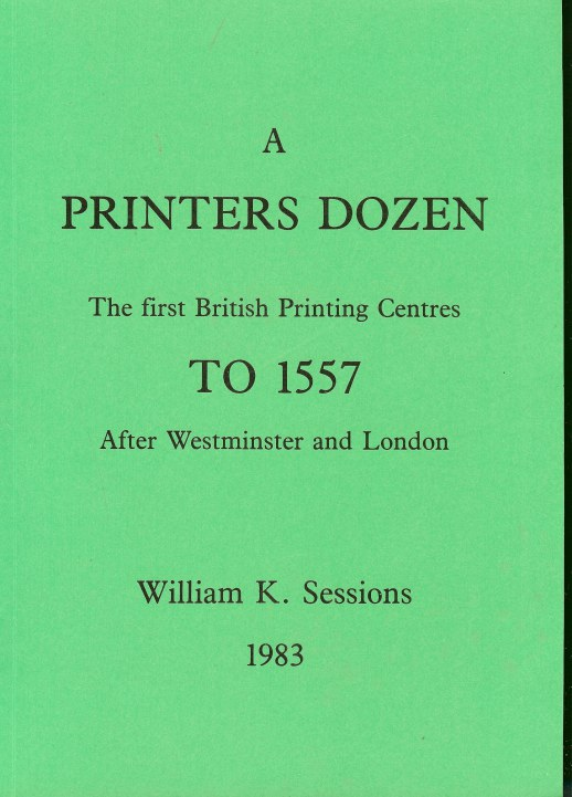 Image for A PRINTER'S DOZEN: THE FIRST BRITISH PRINTING CENTRES TO 1557, AFTER WESTMINSTER AND LONDON