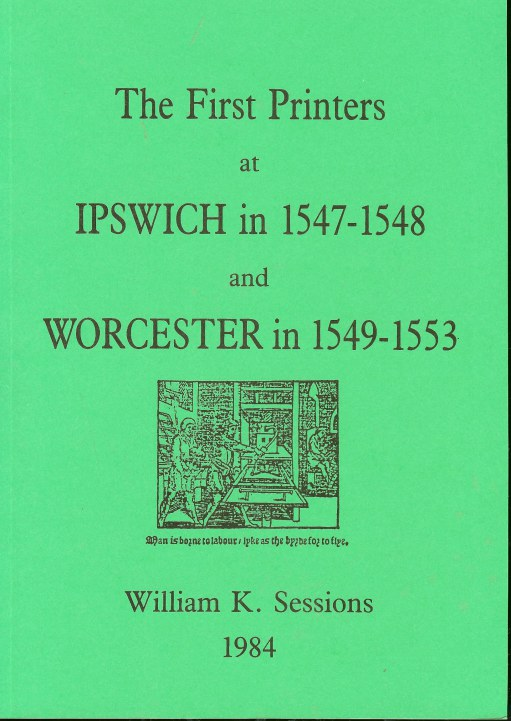 Image for THE FIRST PRINTERS AT IPSWICH IN 1547-1548, AND WORCESTER IN 1549-1553