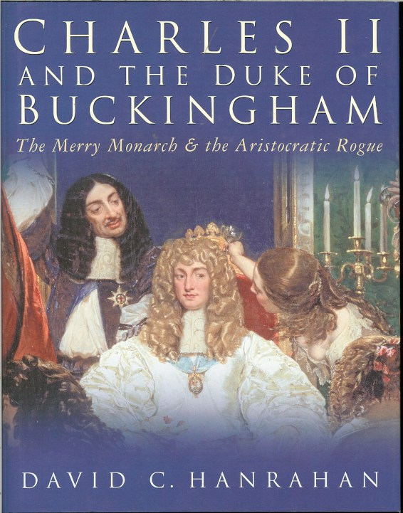 Image for CHARLES II AND THE DUKE OF BUCKINGHAM: THE MERRY MONARCH & THE ARISTOCRATIC ROGUE
