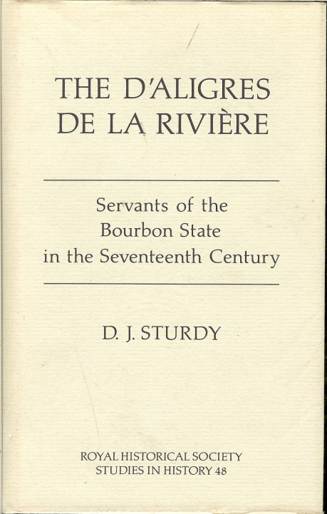 Image for THE D'ALIGRES DE LA RIVIERE : SERVANTS OF THE BOURBON STATE IN THE SEVENTEENTH CENTURY