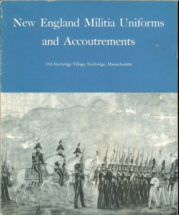 Image for NEW ENGLAND MILITIA UNIFORMS AND ACCOUTREMENTS : A PICTORIAL SURVEY