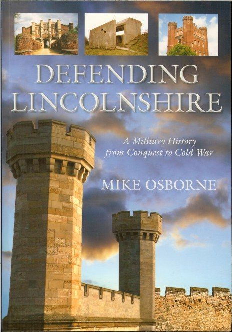 Image for DEFENDING LINCOLNSHIRE: A MILITARY HISTORY FROM CONQUEST TO COLD WAR (SIGNED COPY)