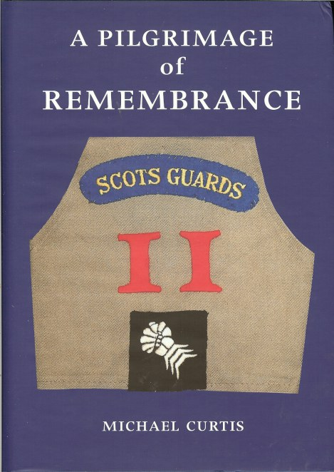 Image for A PILGRIMAGE OF REMEMBRANCE: AN ANTHOLOGY OF THE HISTORY OF A SCOTS GUARD COMPANY IN THE ITALIAN CAMPAIGN 1944-45