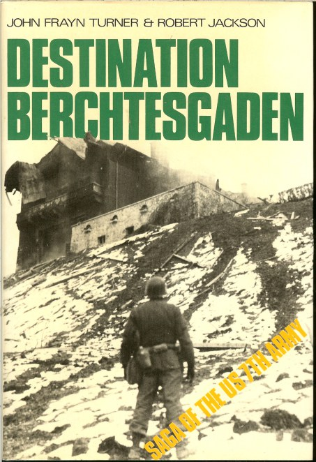 Image for DESTINATION BERCHTESGADEN: THE STORY OF THE UNITED STATES SEVENTH ARMY IN WORLD WAR II