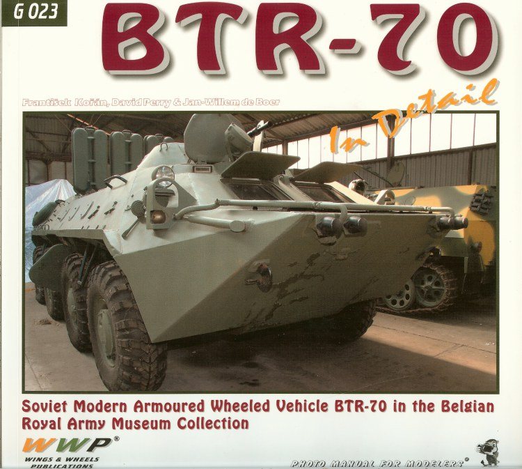 Image for BTR-70 IN DETAIL: SOVIET MODERN ARMOURED WHEELED VEHICLE BTR-70 IN THE BELGIAN ROYAL ARMY MUSEUM COLLECTION