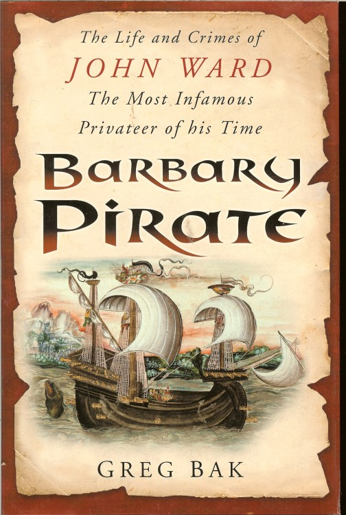 Image for BARBARY PIRATE : THE LIFE AND CRIMES OF JOHN WARD THE MOST FAMOUS PRIVATEER OF HIS TIME