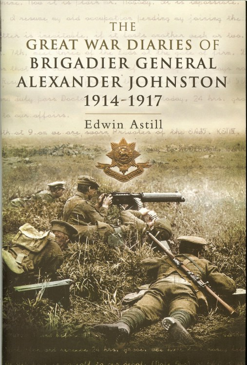 Image for THE GREAT WAR DIARIES OF BRIGADIER GENERAL ALEXANDER JOHNSTON 1914-1917