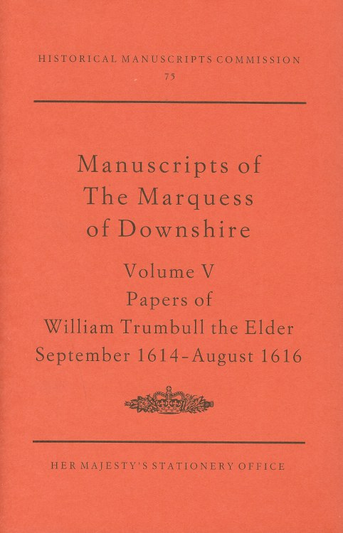 Image for REPORT ON THE MANUSCRIPTS OF THE MOST HONOURABLE THE MARQUESS OF DOWNSHIRE FORMERLY PRESERVED AT EASTHAMPSTEAD PARK, BERKSHIRE: VOLUME V