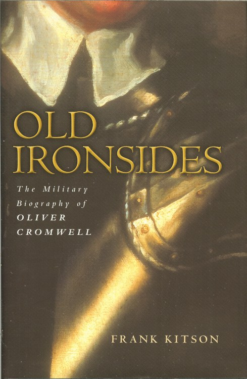 Image for OLD IRONSIDES : THE MILITARY BIOGRAPHY OF OLIVER CROMWELL