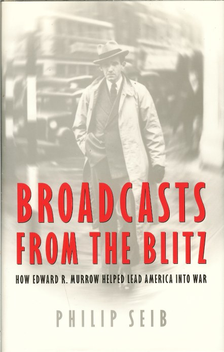 Image for BROADCASTS FROM THE BLITZ: HOW EDWARD R. MURROW HELPED LEAD AMERICA INTO WAR