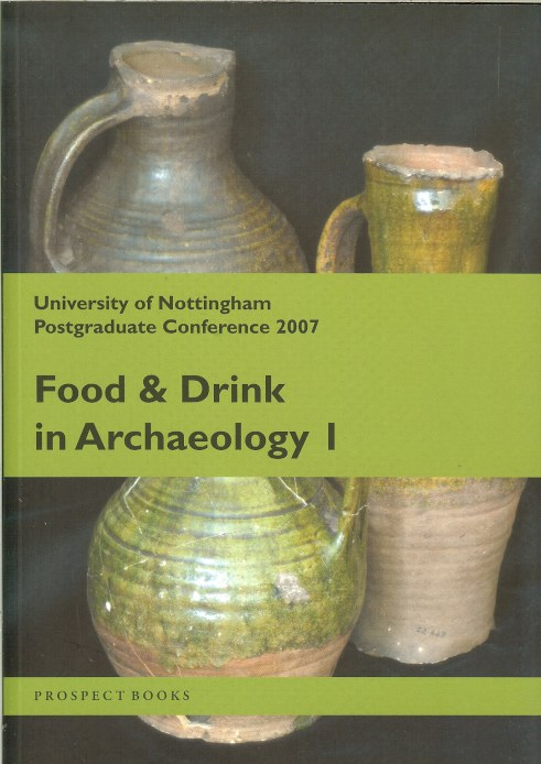 Image for FOOD AND DRINK IN ARCHAEOLOGY I: UNIVERSITY OF NOTTINGHAM POSTGRADUATE CONFERENCE 2007