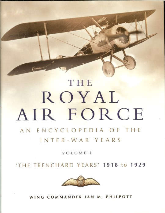 Image for THE ROYAL AIR FORCE: AN ENCYCLOPEDIA OF THE INTER-WAR YEARS VOLUME I: 'THE TRENCHARD YEARS' 1918 TO 1929