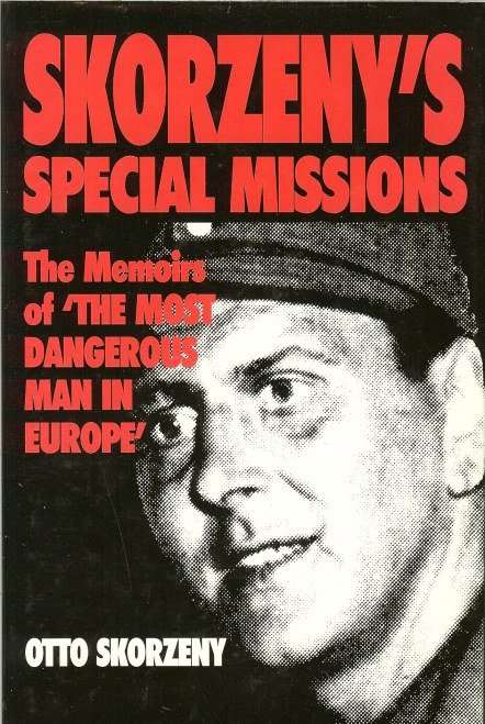 Image for SKORZENY'S SPECIAL MISSIONS : THE MEMOIRS OF 'THE MOST DANGEROUS MAN IN EUROPE'