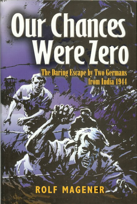 Image for OUR CHANCES WERE ZERO: THE DARING ESCAPE BY TWO GERMANS FROM INDIA 1944